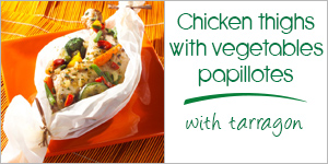 Chicken thighs with tarragon and vegetables papillotes