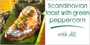 Scandinavian toast with green peppercorn and dill