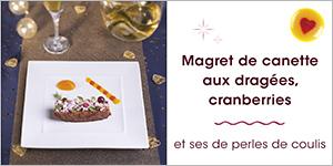 Magret de canette aux dragées, cranberries et sa parure de perles de coulis